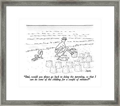 Dad, Would You Please Go Back To Doing Framed Print by Jack Ziegler