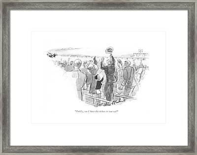 Daddy, Can I Have The Tickets To Tear Up? Framed Print by Perry Barlow