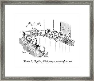 Damn It, Hopkins, Didn't You Get Yesterday's Memo? Framed Print by Jack Ziegler