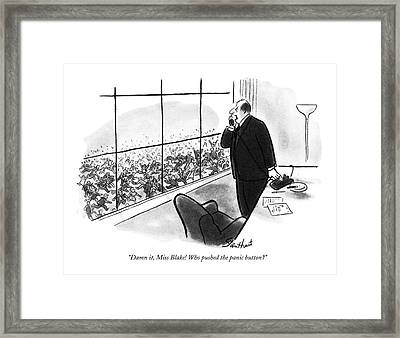 Damn It, Miss Blake! Who Pushed The Panic Button? Framed Print