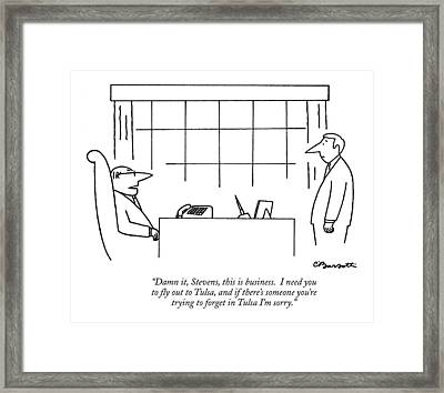 Damn It, Stevens, This Is Business. I Need Framed Print by Charles Barsotti