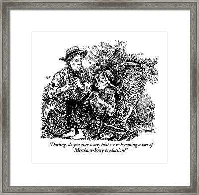 Darling, Do You Ever Worry That We're Becoming Framed Print by William Hamilton
