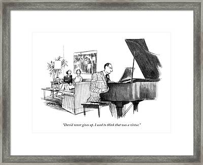 David Never Gives Up. I Used To Think That Framed Print