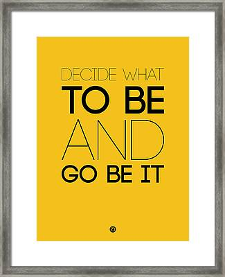 Decide What To Be And Go Be It Poster 2 Framed Print by Naxart Studio