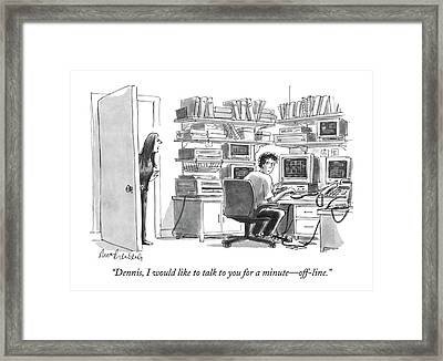 Dennis, I Would Like To Talk To You For A Minute Framed Print by Mort Gerberg