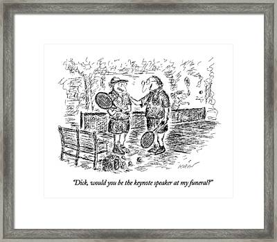 Dick, Would You Be The Keynote Speaker Framed Print