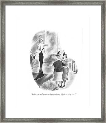 Did I Ever Tell You What Happened To A Friend Framed Print