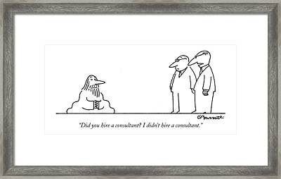 Did You Hire A Consultant? I Didn't Hire Framed Print