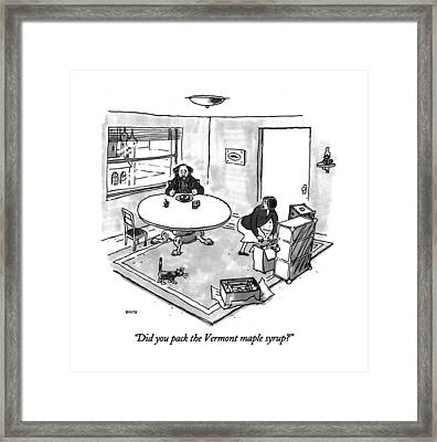 Did You Pack The Vermont Maple Syrup? Framed Print by George Booth