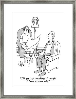 Did You Say Something?  I Thought I Heard A Sound Framed Print