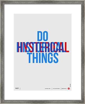 Do Historical Things Poster Framed Print by Naxart Studio