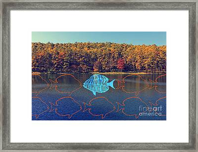 Do Not Be Afraid To Go Against The Flow Fish In Autumn Lake Framed Print by Beverly Claire Kaiya
