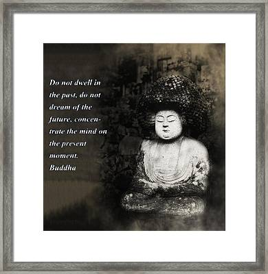 Do Not Dwell In The Past Framed Print by Bill Cannon