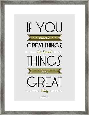 Do Small Things In A Great Way Napoleon Hill Motivational Quotes Poster Framed Print by Lab No 4 - The Quotography Department