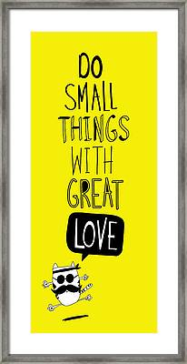 Do Small Things With Great Love Framed Print by Gal Ashkenazi