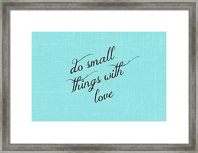 Do Small Things With Love Framed Print
