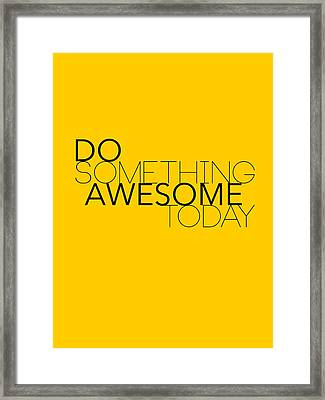 Do Something Awesome Today 1 Framed Print by Naxart Studio
