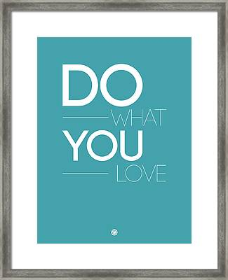 Do What You Love Poster  3 Framed Print by Naxart Studio