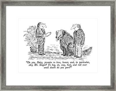 Do You, Daisy, Promise To Love, Honor Framed Print by Edward Koren