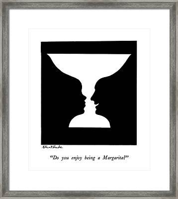 Do You Enjoy Being A Margarita? Framed Print by Stuart Leeds