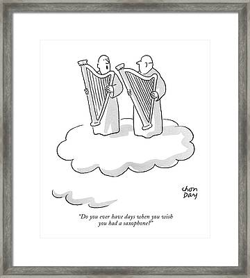Do You Ever Have Days When You Wish Framed Print