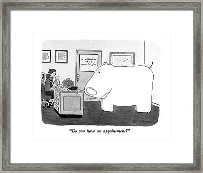 Do You Have An Appointment? Framed Print