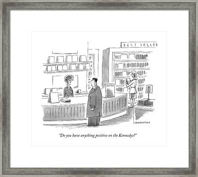 Do You Have Anything Positive On The Kennedys? Framed Print by Mick Stevens