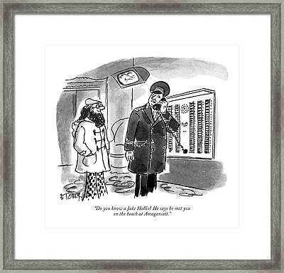 Do You Know A Jake Hollis? He Says He Met Framed Print