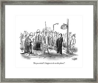 Do You Mind?  I Happen To Be On The Phone! Framed Print by Sam Gross