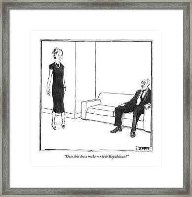 Does This Dress Make Me Look Republican? Framed Print by Matthew Diffee