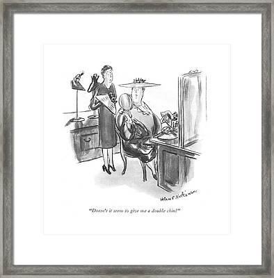 Doesn't It Seem To Give Me A Double Chin? Framed Print by Helen E. Hokinson