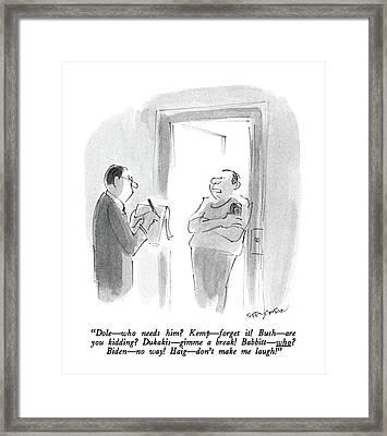 Dole - Who Needs Him? Kemp - Forget It! Bush - Framed Print by James Stevenson