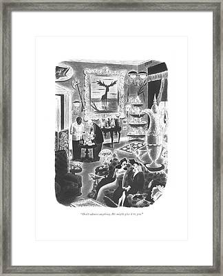 Don't Admire Anything. He Might Give It To You Framed Print