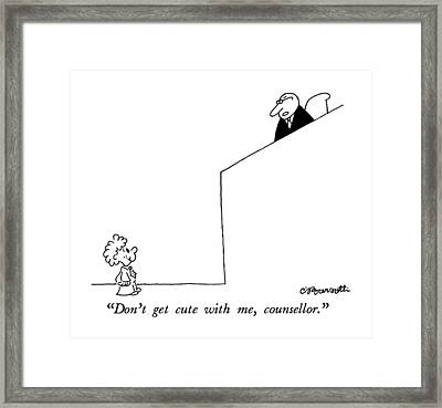 Don't Get Cute Framed Print by Charles Barsotti