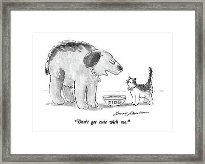 Don't Get Cute With Me Framed Print