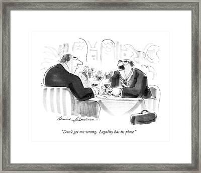 Don't Get Me Wrong.  Legality Has Its Place Framed Print by Bernard Schoenbaum