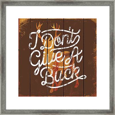 Don't Give A Buck Framed Print