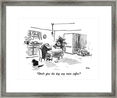 Don't Give The Dog Any More Coffee Framed Print