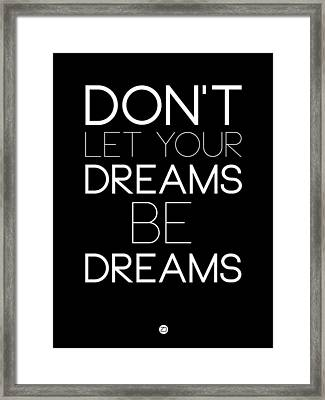 Don't Let Your Dreams Be Dreams 1 Framed Print