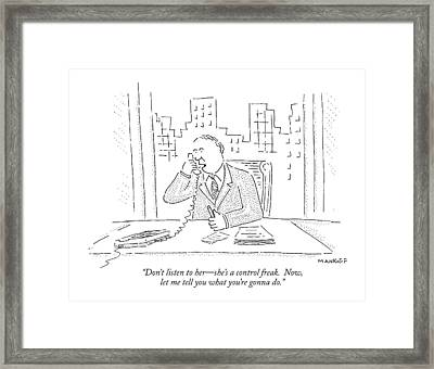 Don't Listen To Her - She's A Control Freak.  Now Framed Print