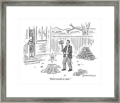 Don't Overdo Framed Print