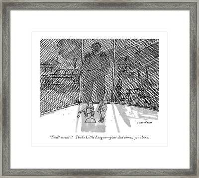 Don't Sweat It.  That's Little League - Your Dad Framed Print by Michael Crawford