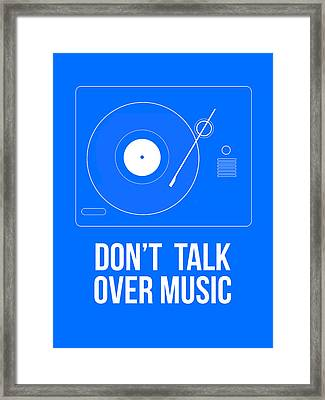 Don't Talk Over Music Poster Framed Print by Naxart Studio