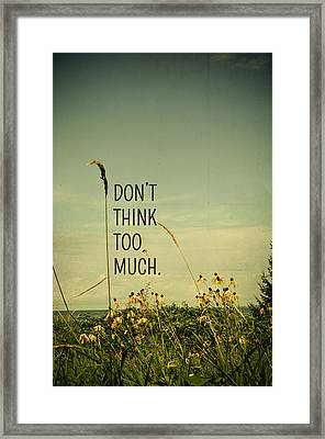 Don't Think Too Much Framed Print by Olivia StClaire