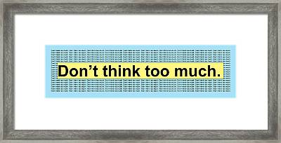 Don't Think Too Much Framed Print by Lynn Beldner