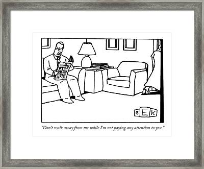 Don't Walk Away From Me While I'm Not Paying Any Framed Print