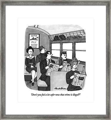 Don't You Feel A Lot Safer Now That Crime Framed Print