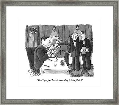 Don't You Just Love It When They Lick The Plates? Framed Print