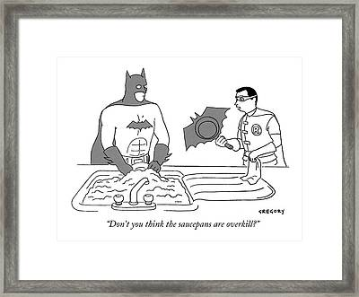 Don't You Think The Saucepans Are Overkill? Framed Print