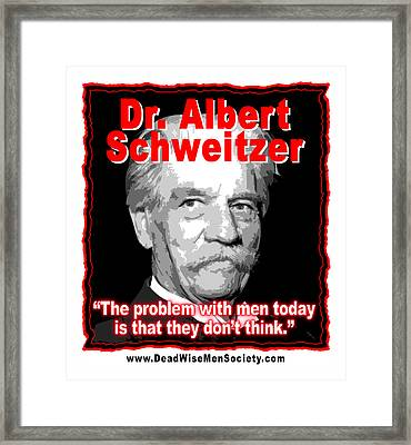 Dr. Albert Schweitzer Men Don't Think Framed Print